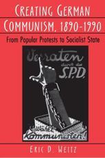 Creating German Communism, 1890-1990 - Eric D. Weitz (author)