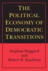 The Political Economy of Democratic Transitions - Stephan Haggard (author), Robert R. Kaufman (author)