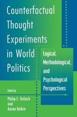 Counterfactual Thought Experiments in World Politics - Philip E. Tetlock (editor), Aaron Belkin (editor)