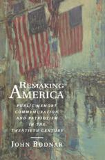 Remaking America - John E Bodnar