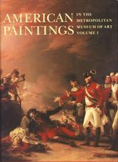 American Paintings in the Metropolitan Museum of Art. Vol. 1 Catalogue of Works by Artists Born by 1815