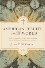 American Jesuits and the World - John T McGreevy (author)