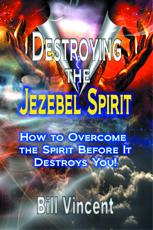 Destroying the Jezebel Spirit - Bill Vincent