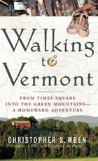 Walking to Vermont: From Times Square Into the Green Mountains-A Homeward Adventure