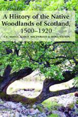 A History of the Native Woodlands of Scotland, 1500-1920