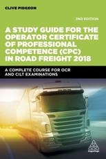 A Study Guide for the Operator Certificate of Professional Competence (CPC) in Road Freight