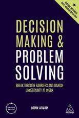Decision Making and Problem Solving: Break Through Barriers and Banish Uncertainty at Work