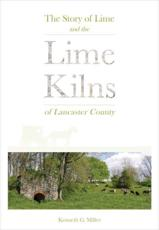 The Story of Lime and the Lime Kilns of Lancaster County