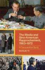 The Media and Sino-American Rapprochement, 1963-1972 - Guolin Yi (author)