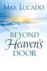 Beyond Heaven's Door - Max Lucado (author), Max Lucado