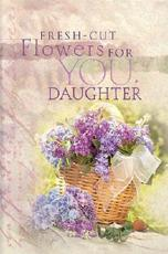Fresh-Cut Flowers for You, Daughter