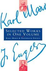 Selected Works [Of] Karl Marx and Frederick Engels