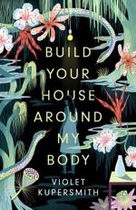 BUILD YOUR HOUSE AROUND MY BODY
