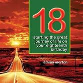 18: Starting the Great Journey of Life on Your Eighteenth Birthday