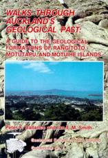 Walks Through Auckland's Past - a Guide to the Geological Formations of Rangitoto. Motutapu and Motuihe Islands