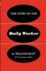 The Story of the Daily Worker - William Rust, Allen Hutt, James Eagle
