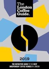 The London Coffee Guide 2019 2019