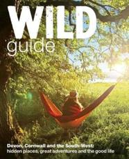 Wild Guide. Devon, Cornwall and the South West