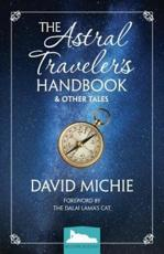 The Astral Traveler's Handbook & Other Tales