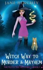 Witch Way to Murder & Mayhem: A Witch Way Paranormal Cozy Mystery #1