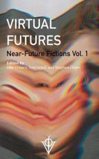 Virtual Futures: Near-Future Fictions Vol. 1
