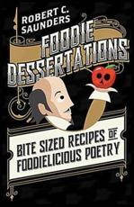 Foodie Dessertations: Bite sized recipes of foodielicious poetry