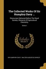 The Collected Works Of Sir Humphry Davy ...
