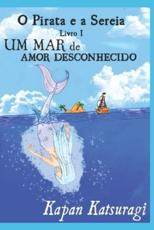 Um Mar De Amor Desconhecido - Mirna Agnes (editor), Jessica Matos (editor), Kapan Katsuragi