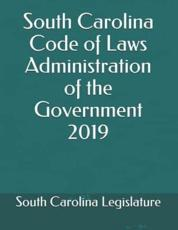 South Carolina Code of Laws Administration of the Government 2019