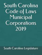 South Carolina Code of Laws Municipal Corporations 2019