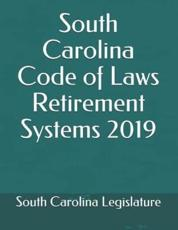 South Carolina Code of Laws Retirement Systems 2019