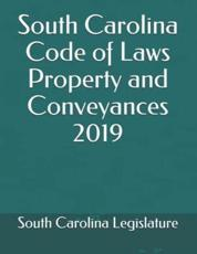 South Carolina Code of Laws Property and Conveyances 2019