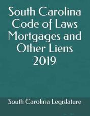 South Carolina Code of Laws Mortgages and Other Liens 2019