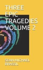 Three Epic Tragedies Volume 2