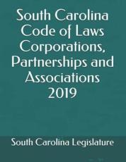 South Carolina Code of Laws Corporations, Partnerships and Associations 2019