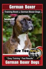 German Boxer Training Book for German Boxer Dogs By BoneUP DOG Training, Are You Ready to Bone Up? Easy Training * Fast Results, German Boxer Dogs