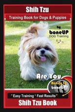 Shih Tzu Training Book for Dogs & Puppies By BoneUP DOG Training