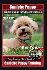 Caniche Puppy Training Book for Caniche Puppies By BoneUP DOG Training. Are You Ready to Bone Up? Easy Training * Fast Results, Caniche Puppy Training