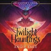 Enchanter's Child, Book One: Twilight Hauntings Lib/E