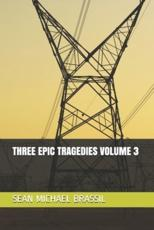 Three Epic Tragedies Volume 3
