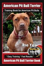 American Pit Bull Terrier Training Book for American Pit Bulls By BoneUP DOG Training