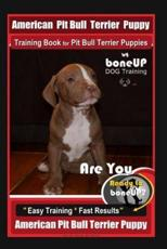 American Pit Bull Terrier Puppy Training Book for Pit Bull Terrier Puppies By BoneUP DOG Training