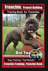 Frenchie, French Bulldog Training Book for Frenchies, By BoneUP DOG Training