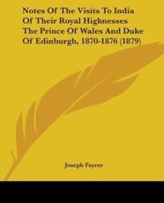 Notes Of The Visits To India Of Their Royal Highnesses The Prince Of Wales And Duke Of Edinburgh, 1870-1876 (1879)