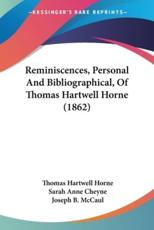 Reminiscences, Personal And Bibliographical, Of Thomas Hartwell Horne (1862)