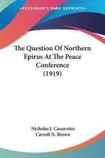 The Question of Northern Epirus at the Peace Conference (1919)