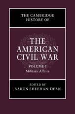 The Cambridge History of the American Civil War. Volume 1 Military Affairs