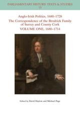 Anglo-Irish Politics, 1680-1728. Volume 1 The Correspondence of the Brodrick Family of Surrey and County Cork, 1680-1714