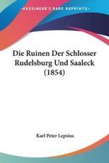 Die Ruinen Der Schlosser Rudelsburg Und Saaleck (1854) - Karl Peter Lepsius (author)