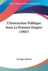 L'Instruction Publique Sous Le Premier Empire (1907)